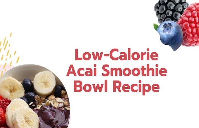 Low-Calorie Acai Smoothie Bowl Recipe